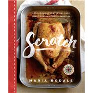 Scratch Home Cooking for Everyone Made Simple, Fun, and Totally Delicious by Rodale, Maria; Hansche, Melanie; Poulos, Con; Cramp, Stacey, 9781623366438