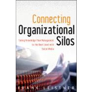 Connecting Organizational Silos : Taking Knowledge Flow Management to the Next Level with Social Media by Leistner, Frank, 9781118386439