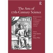 The Arts of 17th-Century Science: Representations of the Natural World in European and North American Culture by Jowitt,Claire, 9781138256439