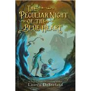 The Peculiar Night of the Blue Heart by DeStefano, Lauren, 9781619636439