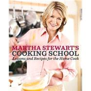 Cooking School : Lessons and Recipes for the Home Cook by STEWART, MARTHA, 9780307396440