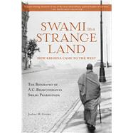 Swami in a Strange Land: How Krishna Came to the West The Life of A.C. Bhaktivedanta Swami Prabhupada by Greene, Joshua M., 9781608876440
