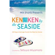 Will Shortz Presents KenKen by the Seaside 100 Easy to Hard Logic Puzzles That Make You Smarter by Miyamoto, Tetsuya; KenKen Puzzle, LLC; Shortz, Will, 9780312546441