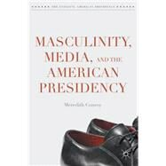 Masculinity, Media, and the American Presidency by Conroy, Meredith, 9781137456441