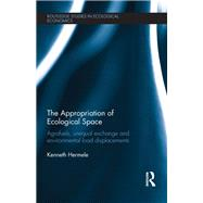 The Appropriation of Ecological Space: Agrofuels, unequal exchange and environmental load displacements by Hermele; Kenneth, 9781138686441