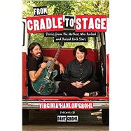 From Cradle to Stage by Hanlon Grohl, Virginia, 9781580056441