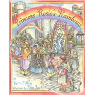 Princess Rosie's Rainbows by Killion, Bette; Jacobs, Kim, 9781937786441