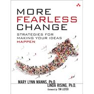 More Fearless Change Strategies for Making Your Ideas Happen by Manns, Mary Lynn; Rising, Linda, 9780133966442