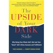 The Upside of Your Dark Side Why Being Your Whole Self--Not Just Your