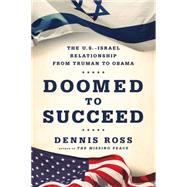 Doomed to Succeed The U.S.-Israel Relationship from Truman to Obama by Ross, Dennis, 9780374536442