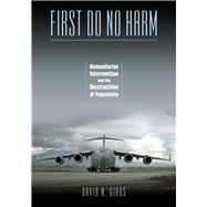 First Do No Harm: Humanitarian Intervention and the Destruction of Yugoslavia by Gibbs, David N., 9780826516442