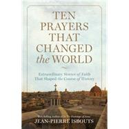 Ten Prayers That Changed the World by Isbouts, Jean-Pierre, 9781426216442