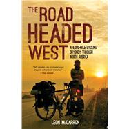 The Road Headed West: A 6,000-mile Cycling Odyssey Through North America by Mccarron, Leon, 9781632206442