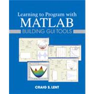 Learning to Program With MATLAB by Lent, Craig S., 9780470936443