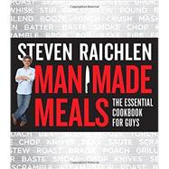 Man Made Meals: The Essential Cookbook for Guys by Raichlen, Steven, 9780761166443