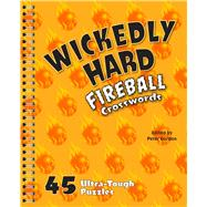 Wickedly Hard Fireball Crosswords 45 Ultra-Tough Puzzles by Gordon, Peter, 9781454926443