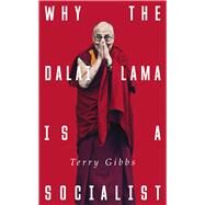 Why the Dalai Lama Is a Socialist by Gibbs, Terry, 9781783606443
