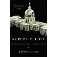 Republic, Lost by Lessig, Lawrence, 9780446576444