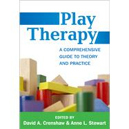 Play Therapy A Comprehensive Guide to Theory and Practice by Crenshaw, David A.; Stewart, Anne L.; Brown, Stuart, 9781462526444