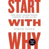 Start with Why : How Great Leaders Inspire Everyone to Take Action by Sinek, Simon, 9781591846444