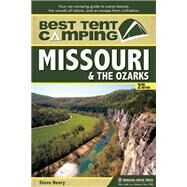 Best Tent Camping: Missouri and the Ozarks Your Car-Camping Guide to Scenic Beauty, the Sounds of Nature, and an Escape from Civilization by Henry, Steve, 9780897326445