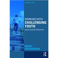 Working with Challenging Youth: Seven Guiding Principles by Richardson; Brent, 9781138886445