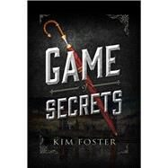 Game of Secrets by Foster, Kim, 9781510716445
