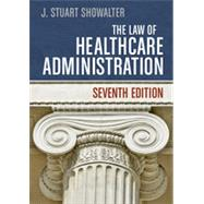 The Law of Healthcare Administration by Showalter, J. Stuart, 9781567936445