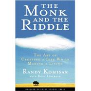 The Monk and the Riddle: The Art of Creating a Life While Making a Life by Komisar, Randy, 9781578516445