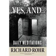 Yes, And...: Daily Meditations by Rohr, Richard, 9781616366445