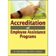 Accreditation Of Employee Assistance Programs by Maiden; R Paul, 9780789026446