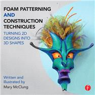 Foam Patterning and Construction Techniques: Turning 2D Designs into 3D Shapes by McClung; Mary, 9781138016446