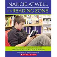 The Reading Zone: How to Help Kids Become Skilled, Passionate, Habitual, Critical Readers by Atwell, Nancie, 9780439926447
