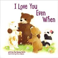I Love You Even When by Keith, Donna; Edgson, Allison, 9780718036447