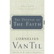 The Defense of the Faith by Van Til, Cornelius, 9780875526447