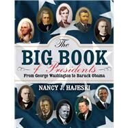 The Big Book of Presidents: From George Washington to Barack Obama by Hajeski, Nancy J., 9781629146447
