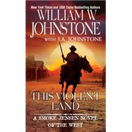 This Violent Land by Johnstone, William W.; Johnstone, J. A., 9780786036448