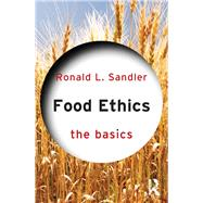 Food Ethics: The Basics by Sandler; Ronald L., 9780415836449