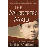 The Murderer's Maid by Mailman, Erika, 9780997066449