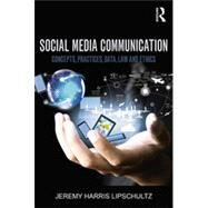 Social Media Communication: Concepts, Practices, Data, Law and Ethics by Lipschultz; Jeremy H., 9781138776449