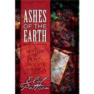 Ashes of the Earth : A Mystery of Post-Apocalyptic America by Pattison, Eliot, 9781582436449