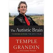 The Autistic Brain: Thinking Across the Spectrum by Grandin, Temple; Panek, Richard, 9780547636450