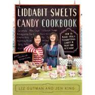The Liddabit Sweets Candy Cookbook: How to Make Truly Scrumptious Candy in Your Own Kitchen! by Gutman, Liz; King, Jen, 9780761166450