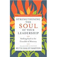 Strengthening the Soul of Your Leadership by Barton, Ruth Haley; Haugen, Gary A., 9780830846450