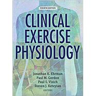 CLINICAL EXERCISE PHYSIOLOGY by Ehrman, Jonathan K., Ph.D.; Gordon, Paul M., Ph.D.; Visich, Paul S., Ph.D.; Keteyian, Steven J., Ph.D., 9781492546450