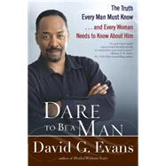Dare to Be a Man: The Truth Every Man Must Know...And Every Woman Needs to Know About Him by Evans, David, 9780425236451