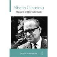 Alberto Ginastera: A Research and Information Guide by Schwartz-Kates; Deborah, 9781138966451