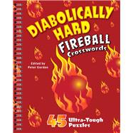 Diabolically Hard Fireball Crosswords 45 Ultra-Tough Puzzles by Gordon, Peter, 9781454916451