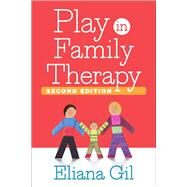 Play in Family Therapy, Second Edition by Gil, Eliana; Selekman, Matthew D., 9781462526451