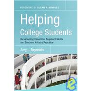 Helping College Students : Developing Essential Support Skills for Student Affairs Practice by Reynolds, Amy L., 9780787986452